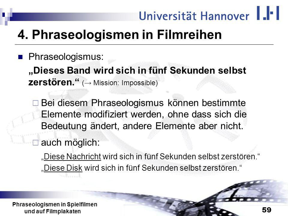 Phraseologismen in Spielfilmen und auf Filmplakaten 59 4. Phraseologismen in Filmreihen Phraseologismus: Dieses Band wird sich in fünf Sekunden selbst