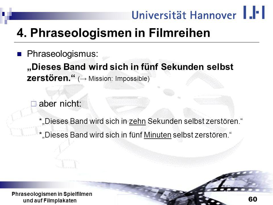 Phraseologismen in Spielfilmen und auf Filmplakaten 60 4. Phraseologismen in Filmreihen Phraseologismus: Dieses Band wird sich in fünf Sekunden selbst
