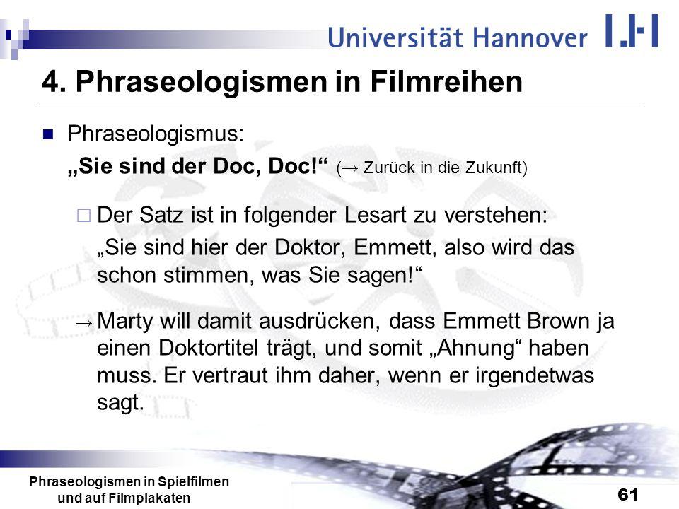 Phraseologismen in Spielfilmen und auf Filmplakaten 61 4. Phraseologismen in Filmreihen Phraseologismus: Sie sind der Doc, Doc! ( Zurück in die Zukunf