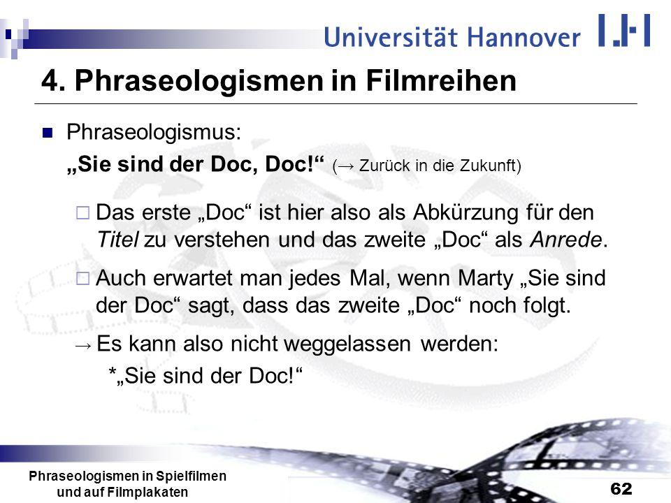 Phraseologismen in Spielfilmen und auf Filmplakaten 62 4. Phraseologismen in Filmreihen Phraseologismus: Sie sind der Doc, Doc! ( Zurück in die Zukunf