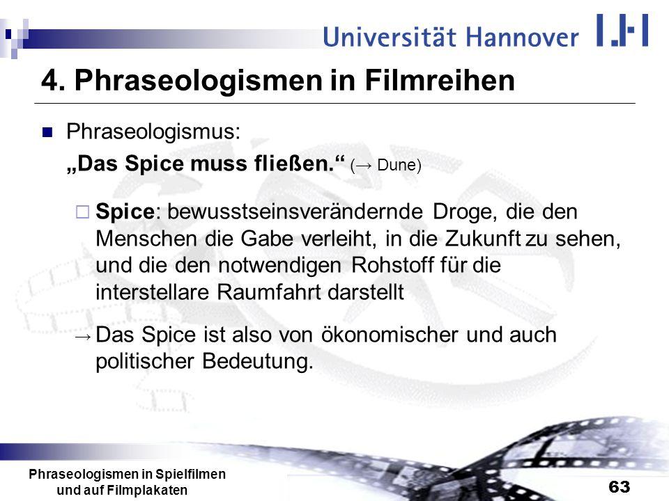 Phraseologismen in Spielfilmen und auf Filmplakaten 63 4. Phraseologismen in Filmreihen Phraseologismus: Das Spice muss fließen. ( Dune) Spice: bewuss
