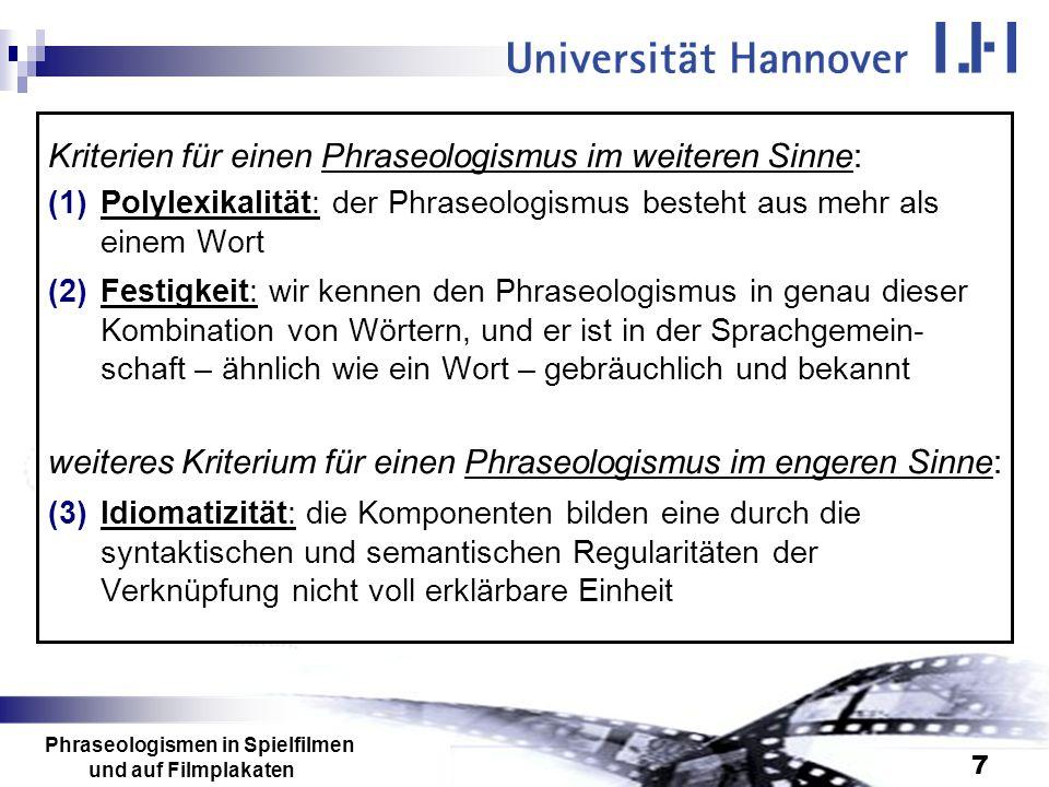 Phraseologismen in Spielfilmen und auf Filmplakaten 7 Kriterien für einen Phraseologismus im weiteren Sinne: (1)Polylexikalität: der Phraseologismus b