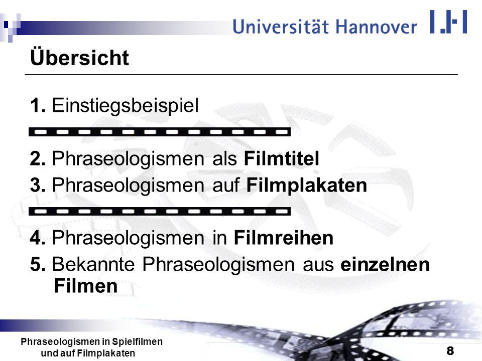Phraseologismen in Spielfilmen und auf Filmplakaten 8 Übersicht 1. Einstiegsbeispiel 2. Phraseologismen als Filmtitel 3. Phraseologismen auf Filmplaka