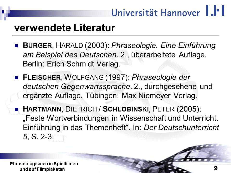 Phraseologismen in Spielfilmen und auf Filmplakaten 9 verwendete Literatur B URGER, H ARALD (2003): Phraseologie. Eine Einführung am Beispiel des Deut