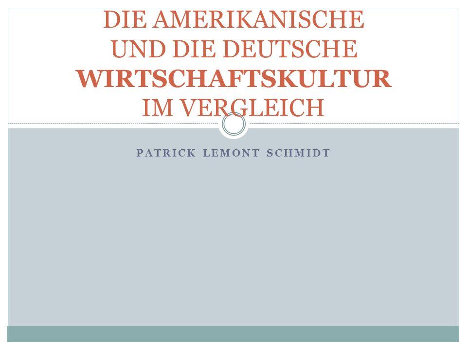 PATRICK LEMONT SCHMIDT DIE AMERIKANISCHE UND DIE DEUTSCHE WIRTSCHAFTSKULTUR IM VERGLEICH