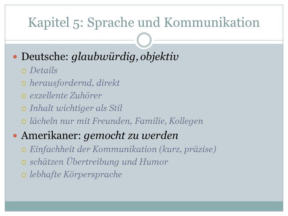 Kapitel 5: Sprache und Kommunikation Deutsche: glaubwürdig, objektiv Details herausfordernd, direkt exzellente Zuhörer Inhalt wichtiger als Stil läche
