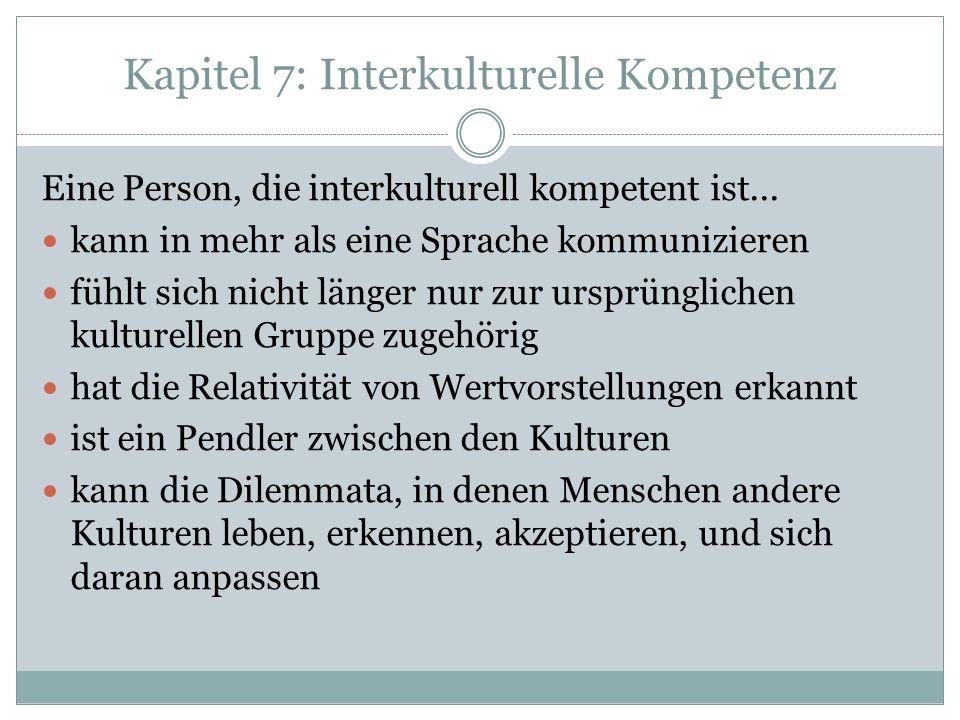 Kapitel 7: Interkulturelle Kompetenz Eine Person, die interkulturell kompetent ist... kann in mehr als eine Sprache kommunizieren fühlt sich nicht län