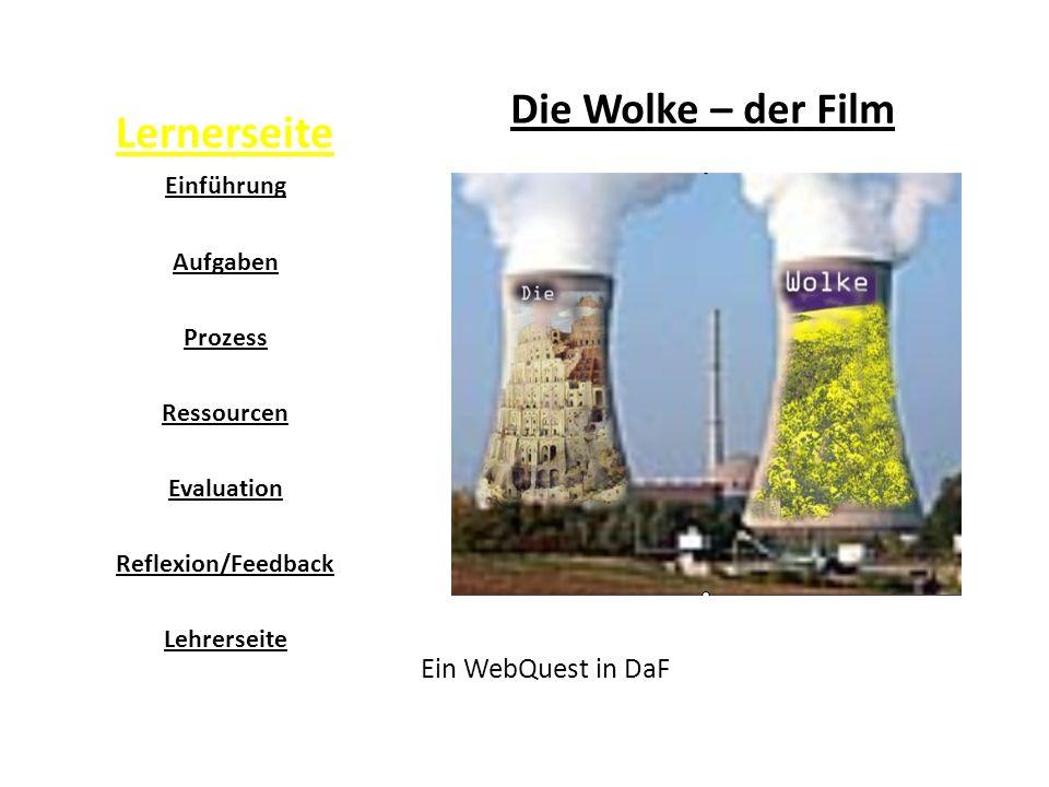 Lernerseite Die Wolke – der Film Ein WebQuest in DaF Einführung Aufgaben Prozess Ressourcen Evaluation Reflexion/Feedback Lehrerseite