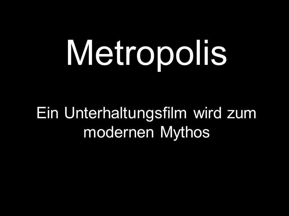 Metropolis Ein Unterhaltungsfilm wird zum modernen Mythos