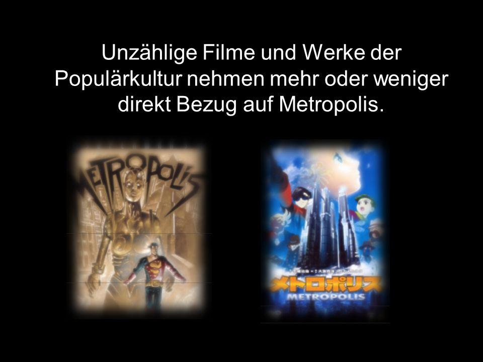 Unzählige Filme und Werke der Populärkultur nehmen mehr oder weniger direkt Bezug auf Metropolis.