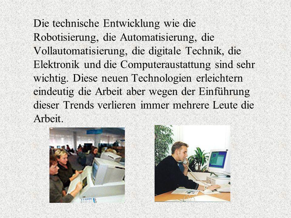 Die technische Entwicklung wie die Robotisierung, die Automatisierung, die Vollautomatisierung, die digitale Technik, die Elektronik und die Computera