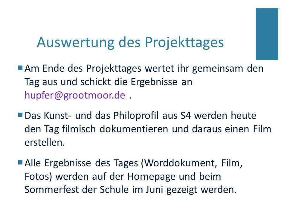 Auswertung des Projekttages Am Ende des Projekttages wertet ihr gemeinsam den Tag aus und schickt die Ergebnisse an hupfer@grootmoor.de. hupfer@grootm