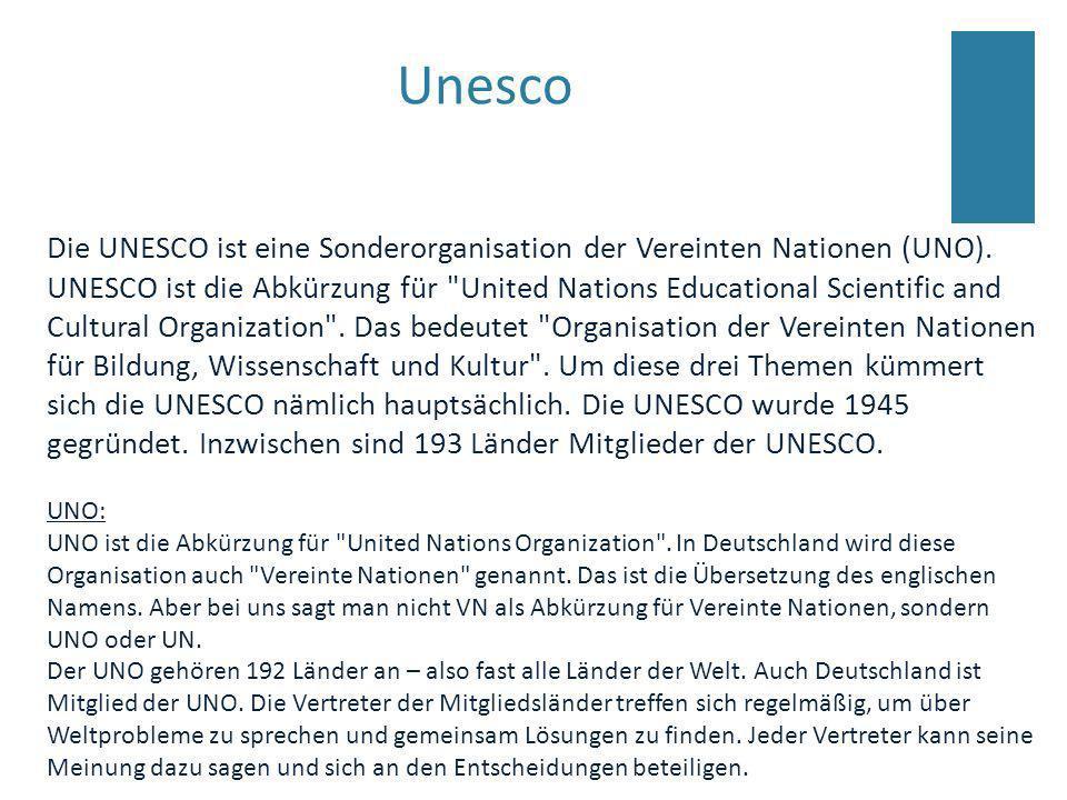 Unesco Die UNESCO ist eine Sonderorganisation der Vereinten Nationen (UNO). UNESCO ist die Abkürzung für