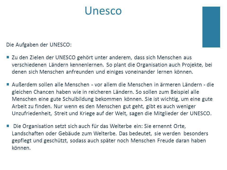 Unesco Die Aufgaben der UNESCO: Zu den Zielen der UNESCO gehört unter anderem, dass sich Menschen aus verschiedenen Ländern kennenlernen. So plant die
