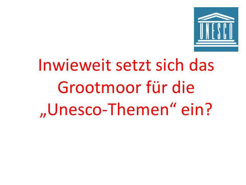 Inwieweit setzt sich das Grootmoor für die Unesco-Themen ein?
