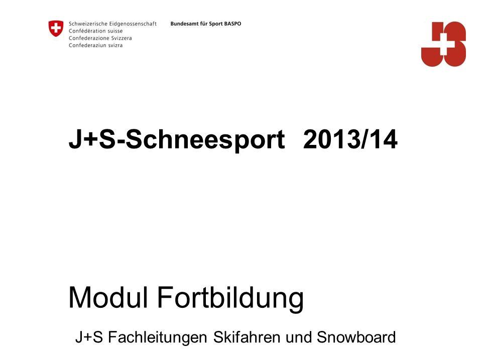 J+S-Schneesport 2013/14 J+S Fachleitungen Skifahren und Snowboard Modul Fortbildung