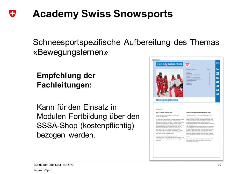 39 Bundesamt für Sport BASPO Jugend+Sport Academy Swiss Snowsports Schneesportspezifische Aufbereitung des Themas «Bewegungslernen» Empfehlung der Fac