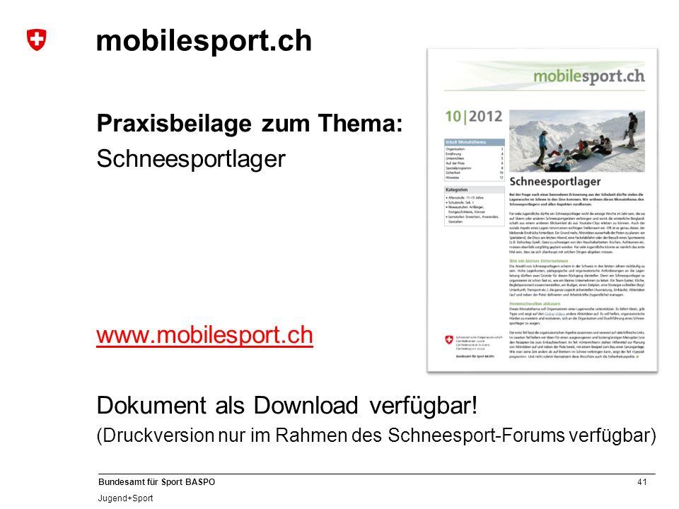 41 Bundesamt für Sport BASPO Jugend+Sport mobilesport.ch Praxisbeilage zum Thema: Schneesportlager www.mobilesport.ch Dokument als Download verfügbar!