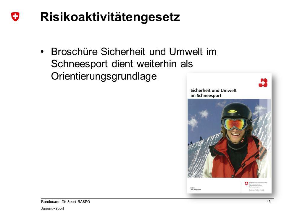 46 Bundesamt für Sport BASPO Jugend+Sport Risikoaktivitätengesetz Broschüre Sicherheit und Umwelt im Schneesport dient weiterhin als Orientierungsgrun