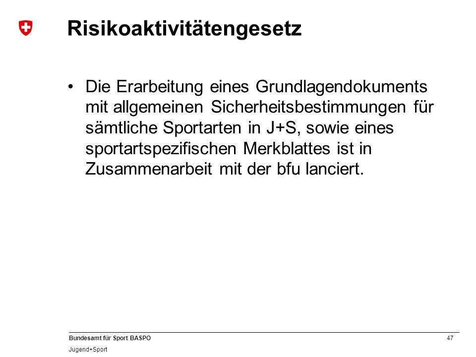47 Bundesamt für Sport BASPO Jugend+Sport Risikoaktivitätengesetz Die Erarbeitung eines Grundlagendokuments mit allgemeinen Sicherheitsbestimmungen fü