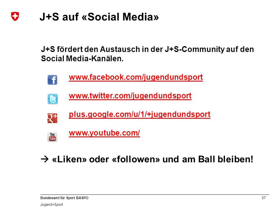 57 Bundesamt für Sport BASPO Jugend+Sport J+S fördert den Austausch in der J+S-Community auf den Social Media-Kanälen. www.facebook.com/jugendundsport