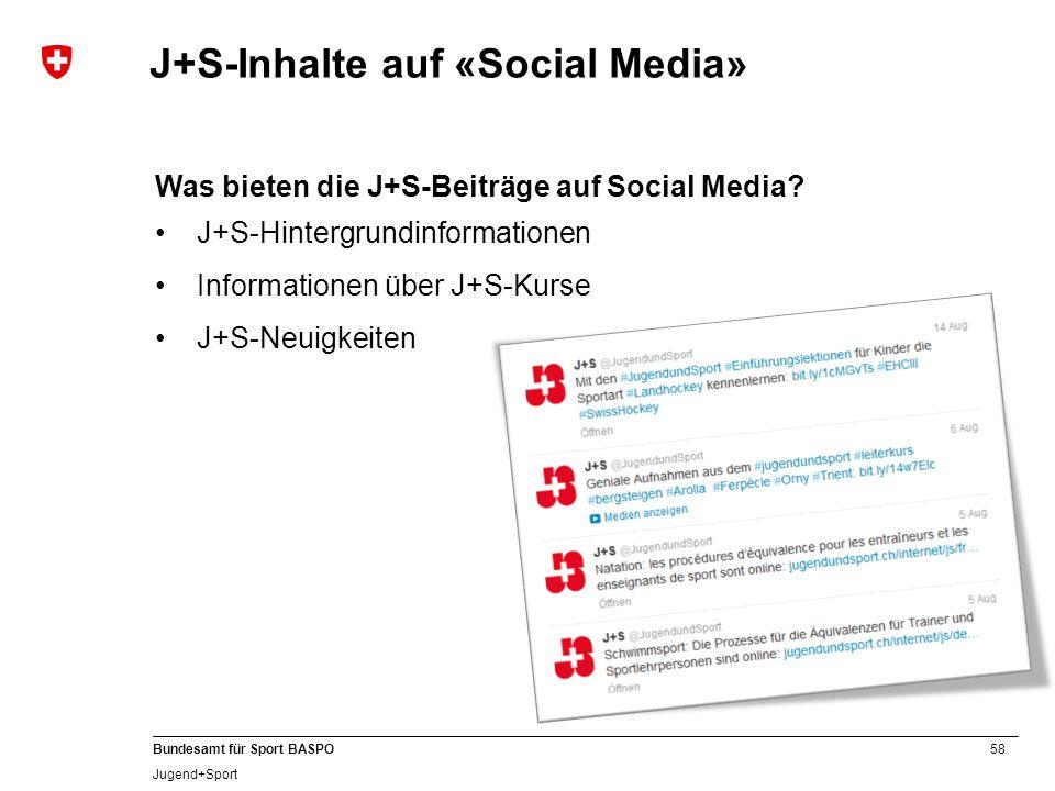 58 Bundesamt für Sport BASPO Jugend+Sport Was bieten die J+S-Beiträge auf Social Media? J+S-Hintergrundinformationen Informationen über J+S-Kurse J+S-
