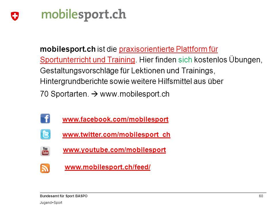 60 Bundesamt für Sport BASPO Jugend+Sport mobilesport.ch ist die praxisorientierte Plattform für Sportunterricht und Training. Hier finden sich kosten