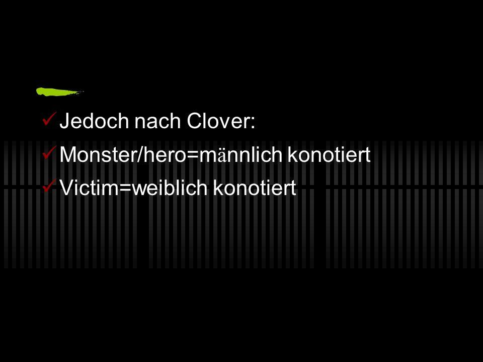 Jedoch nach Clover: Monster/hero=m ä nnlich konotiert Victim=weiblich konotiert