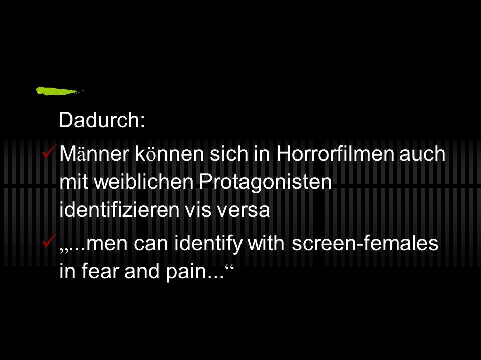 Dadurch: M ä nner k ö nnen sich in Horrorfilmen auch mit weiblichen Protagonisten identifizieren vis versa...men can identify with screen-females in f