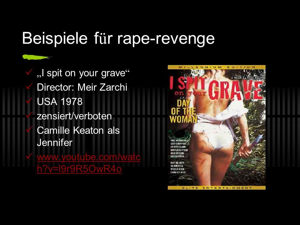Beispiele f ü r rape-revenge I spit on your grave Director: Meir Zarchi USA 1978 zensiert/verboten Camille Keaton als Jennifer www.youtube.com/watc h?
