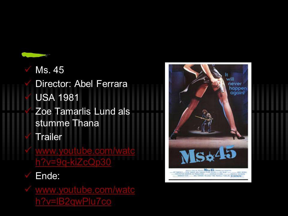 Ms. 45 Director: Abel Ferrara USA 1981 Zoe Tamarlis Lund als stumme Thana Trailer www.youtube.com/watc h?v=9q-kiZcQp30 www.youtube.com/watc h?v=9q-kiZ