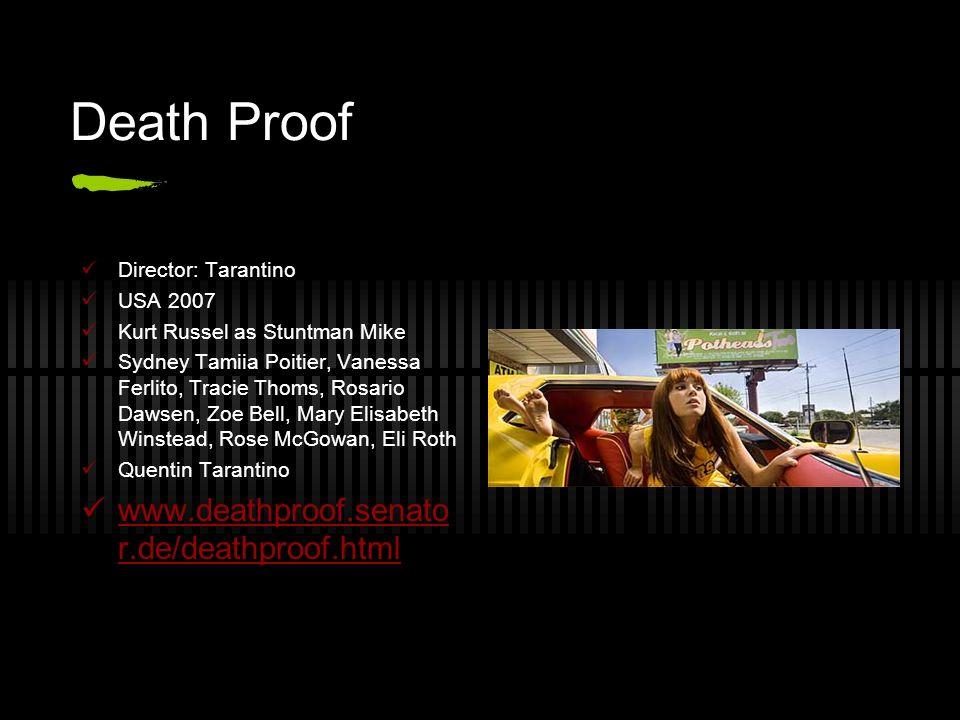 Death Proof Director: Tarantino USA 2007 Kurt Russel as Stuntman Mike Sydney Tamiia Poitier, Vanessa Ferlito, Tracie Thoms, Rosario Dawsen, Zoe Bell,