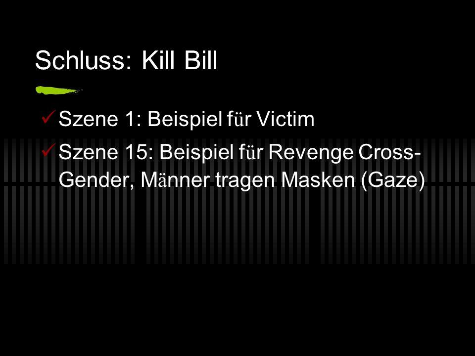 Schluss: Kill Bill Szene 1: Beispiel f ü r Victim Szene 15: Beispiel f ü r Revenge Cross- Gender, M ä nner tragen Masken (Gaze)