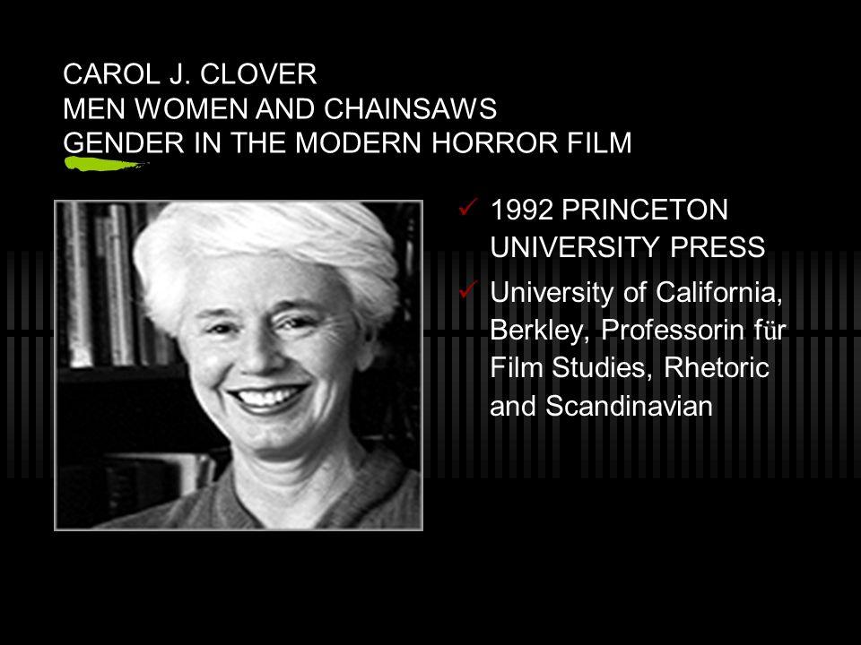CAROL J. CLOVER MEN WOMEN AND CHAINSAWS GENDER IN THE MODERN HORROR FILM 1992 PRINCETON UNIVERSITY PRESS University of California, Berkley, Professori