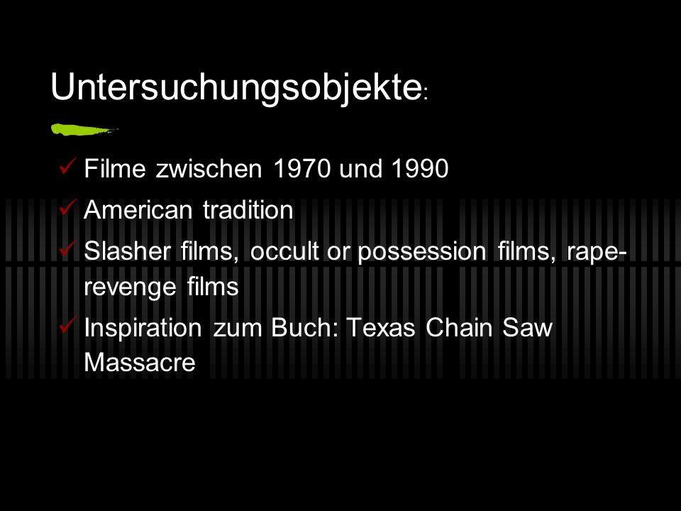 Untersuchungsobjekte : Filme zwischen 1970 und 1990 American tradition Slasher films, occult or possession films, rape- revenge films Inspiration zum