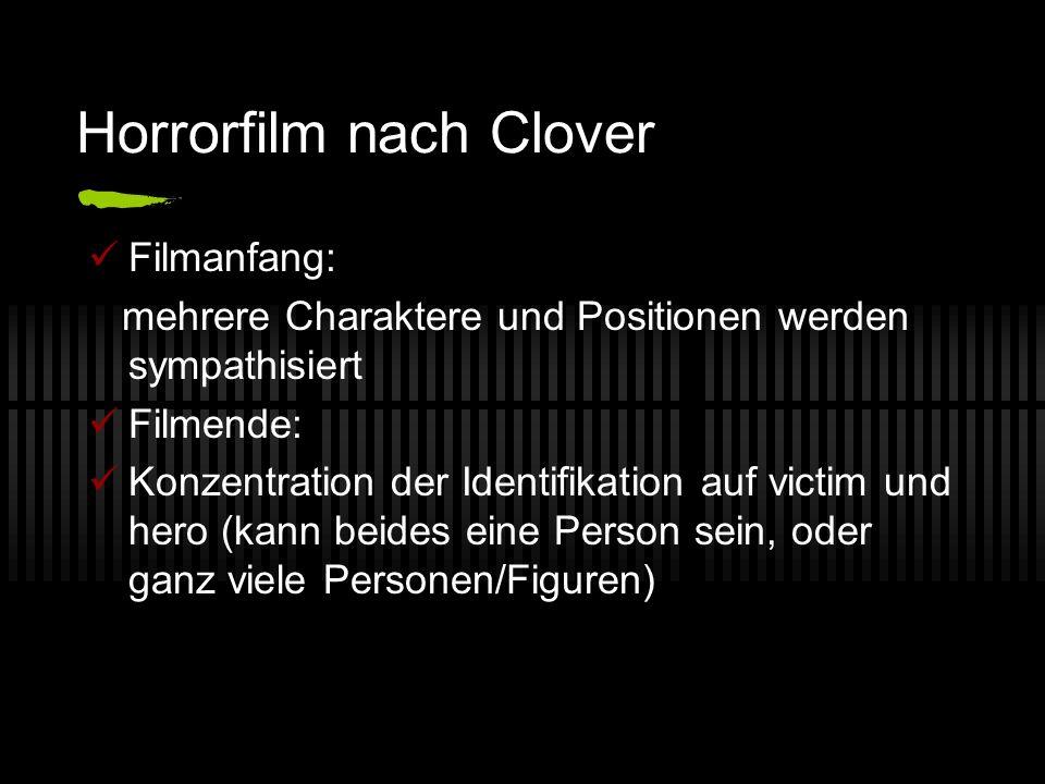 Horrorfilm nach Clover Filmanfang: mehrere Charaktere und Positionen werden sympathisiert Filmende: Konzentration der Identifikation auf victim und he