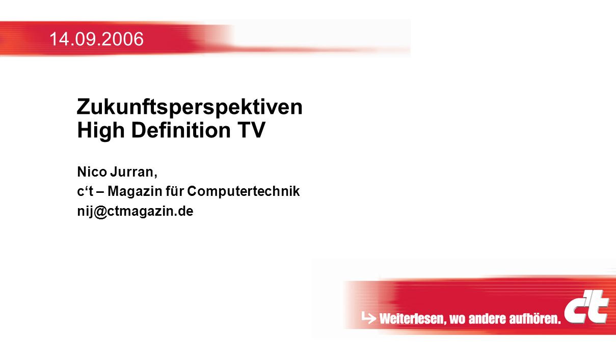 14.09.2006 Zukunftsperspektiven High Definition TV Nico Jurran, ct – Magazin für Computertechnik nij@ctmagazin.de