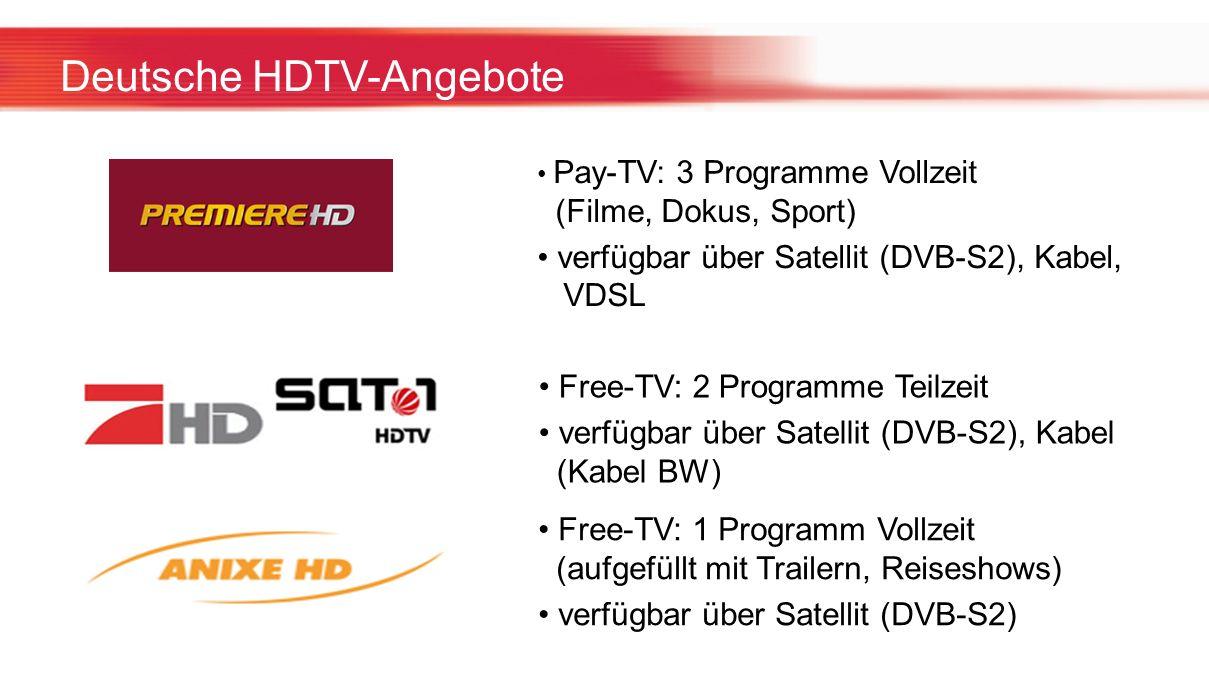 Deutsche HDTV-Angebote Pay-TV: 3 Programme Vollzeit (Filme, Dokus, Sport) verfügbar über Satellit (DVB-S2), Kabel, VDSL Free-TV: 2 Programme Teilzeit