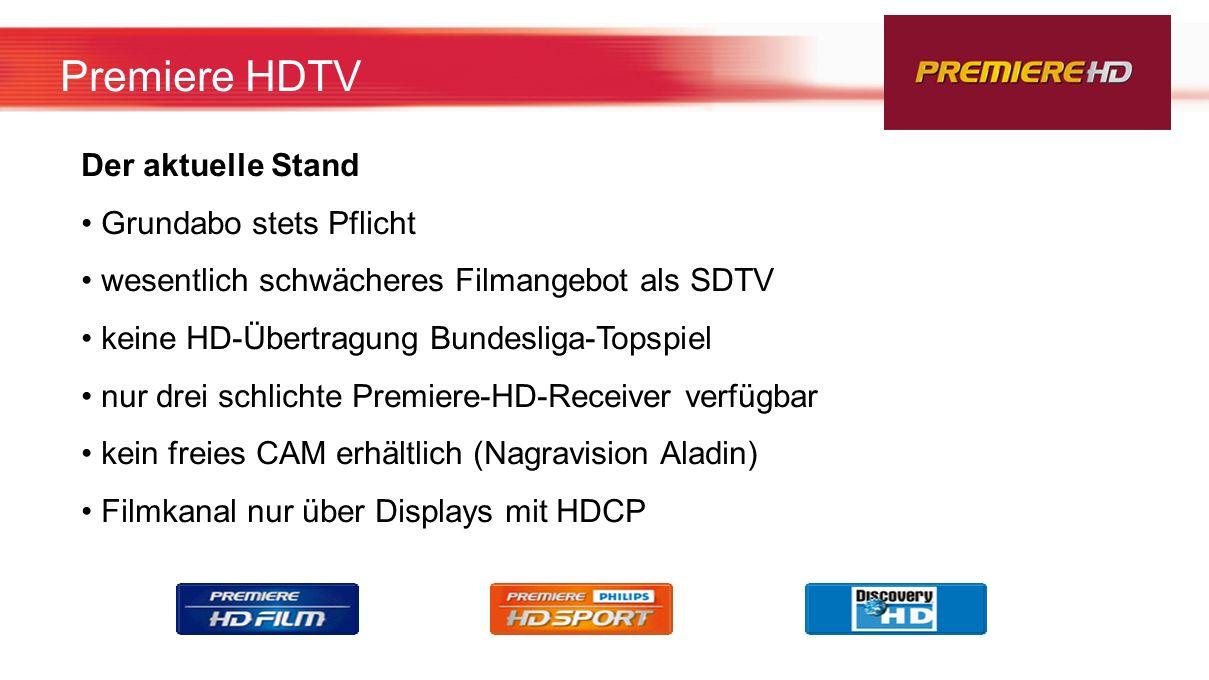 Premiere HDTV Der aktuelle Stand Grundabo stets Pflicht wesentlich schwächeres Filmangebot als SDTV keine HD-Übertragung Bundesliga-Topspiel nur drei