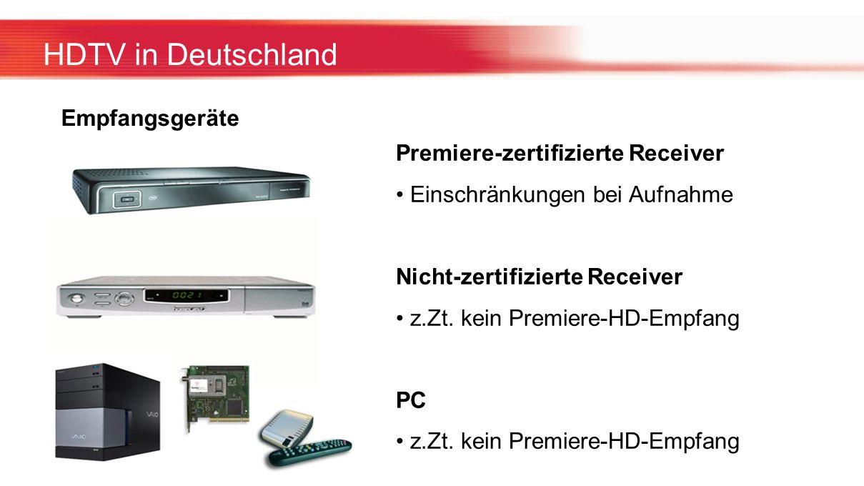 HDTV in Deutschland Empfangsgeräte Premiere-zertifizierte Receiver Einschränkungen bei Aufnahme Nicht-zertifizierte Receiver z.Zt. kein Premiere-HD-Em