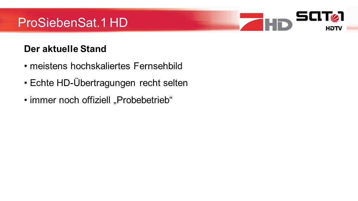 ProSiebenSat.1 HD Der aktuelle Stand meistens hochskaliertes Fernsehbild Echte HD-Übertragungen recht selten immer noch offiziell Probebetrieb