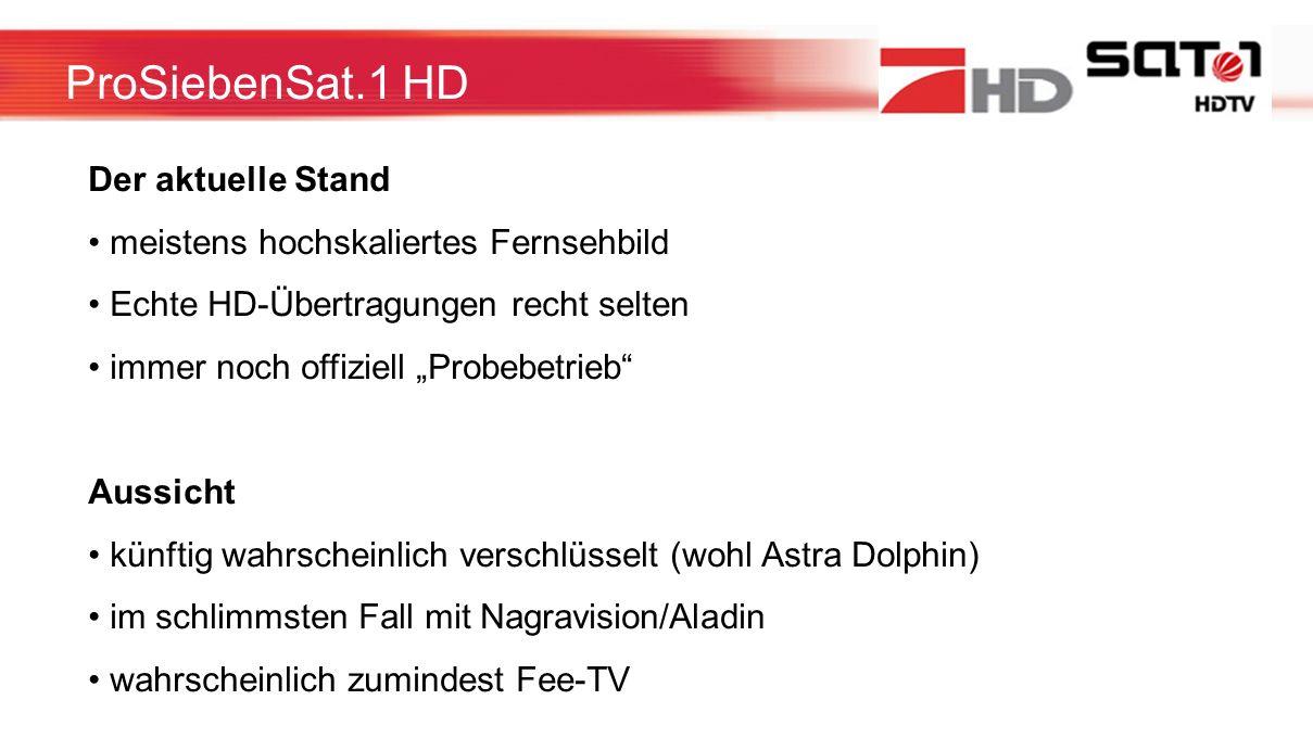 ProSiebenSat.1 HD Der aktuelle Stand meistens hochskaliertes Fernsehbild Echte HD-Übertragungen recht selten immer noch offiziell Probebetrieb Aussich