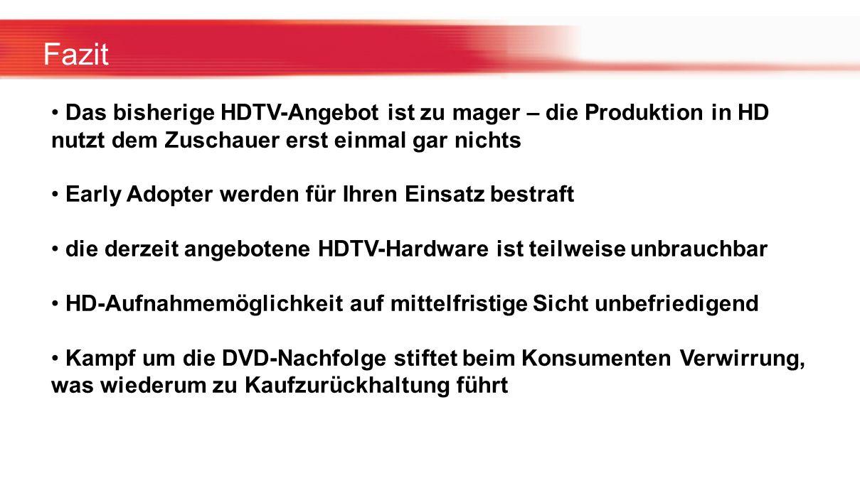 Fazit Das bisherige HDTV-Angebot ist zu mager – die Produktion in HD nutzt dem Zuschauer erst einmal gar nichts Early Adopter werden für Ihren Einsatz