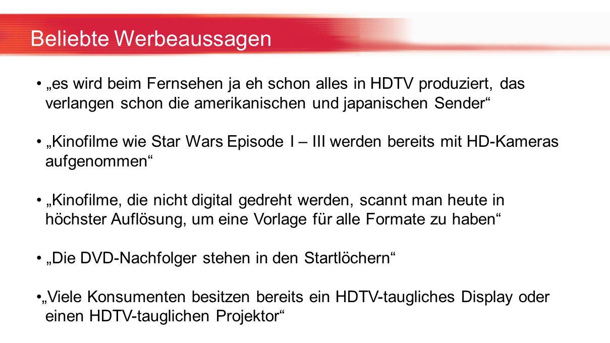 Beliebte Werbeaussagen es wird beim Fernsehen ja eh schon alles in HDTV produziert, das verlangen schon die amerikanischen und japanischen Sender Kino