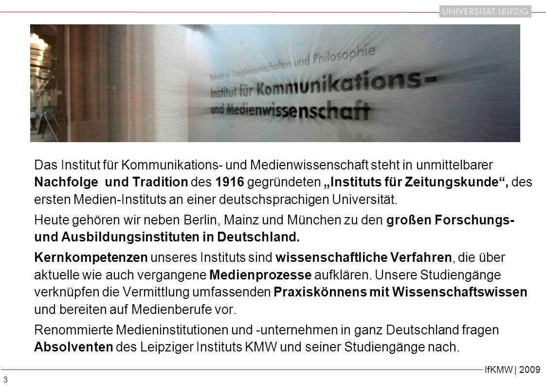 IfKMW | 2009 3 Das Institut für Kommunikations- und Medienwissenschaft steht in unmittelbarer Nachfolge und Tradition des 1916 gegründeten Instituts für Zeitungskunde, des ersten Medien-Instituts an einer deutschsprachigen Universität.
