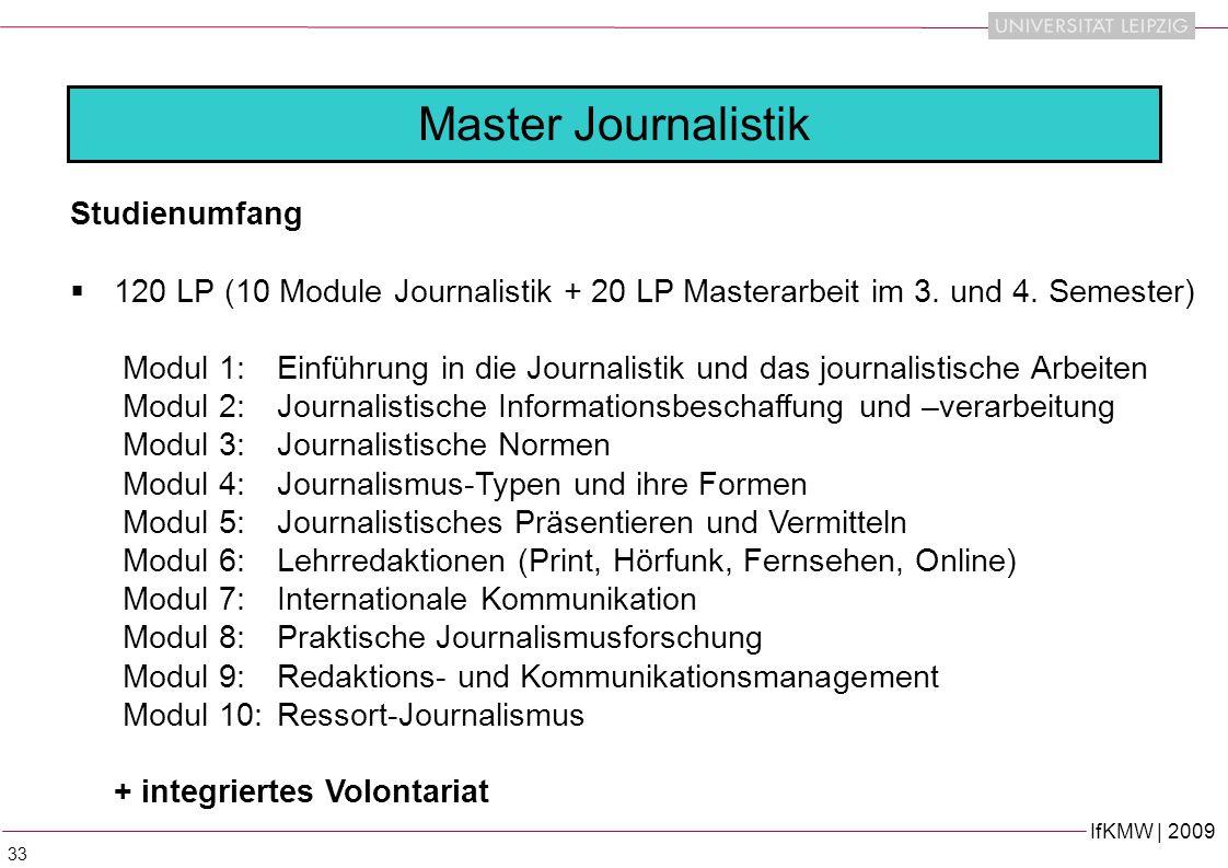 IfKMW | 2009 33 Studienumfang 120 LP (10 Module Journalistik + 20 LP Masterarbeit im 3.
