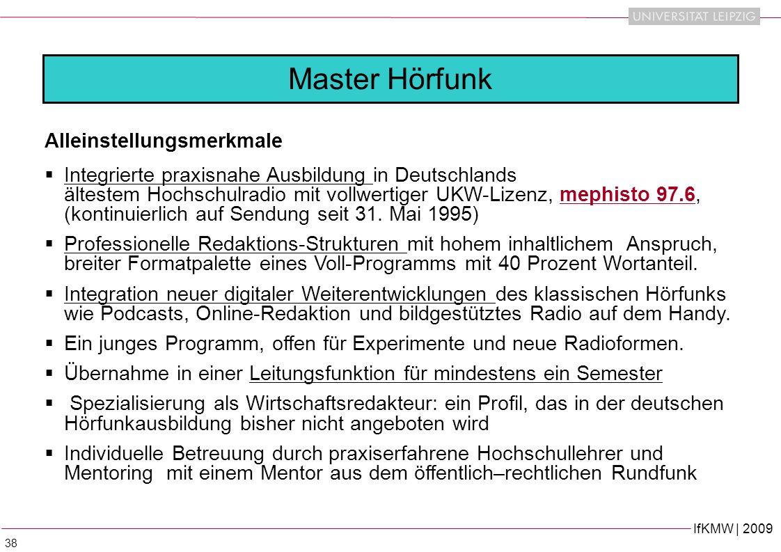 IfKMW | 2009 38 Master Hörfunk Alleinstellungsmerkmale Integrierte praxisnahe Ausbildung in Deutschlands ältestem Hochschulradio mit vollwertiger UKW-Lizenz, mephisto 97.6, (kontinuierlich auf Sendung seit 31.