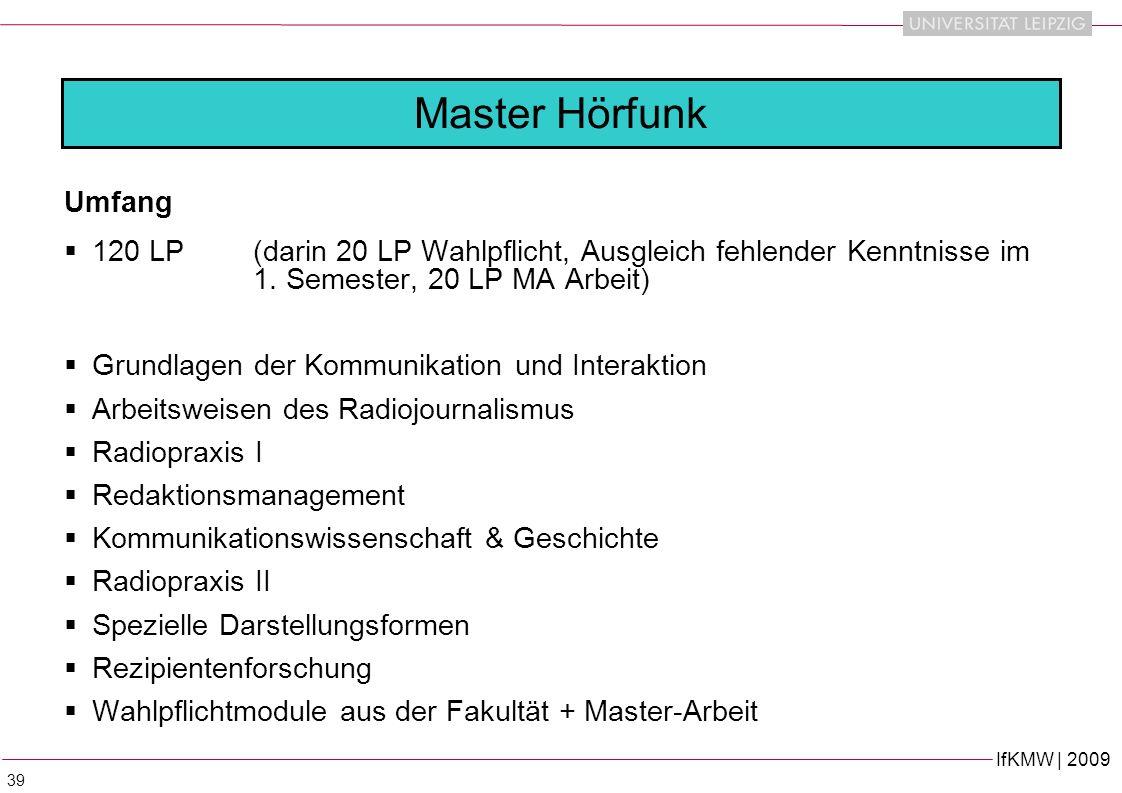 IfKMW | 2009 39 Umfang 120 LP(darin 20 LP Wahlpflicht, Ausgleich fehlender Kenntnisse im 1.
