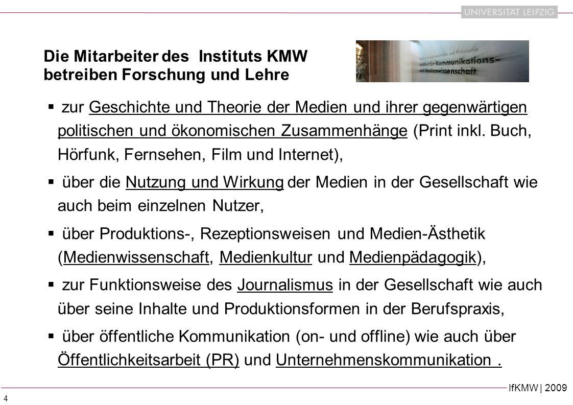 IfKMW | 2009 4 Die Mitarbeiter des Instituts KMW betreiben Forschung und Lehre zur Geschichte und Theorie der Medien und ihrer gegenwärtigen politischen und ökonomischen Zusammenhänge (Print inkl.