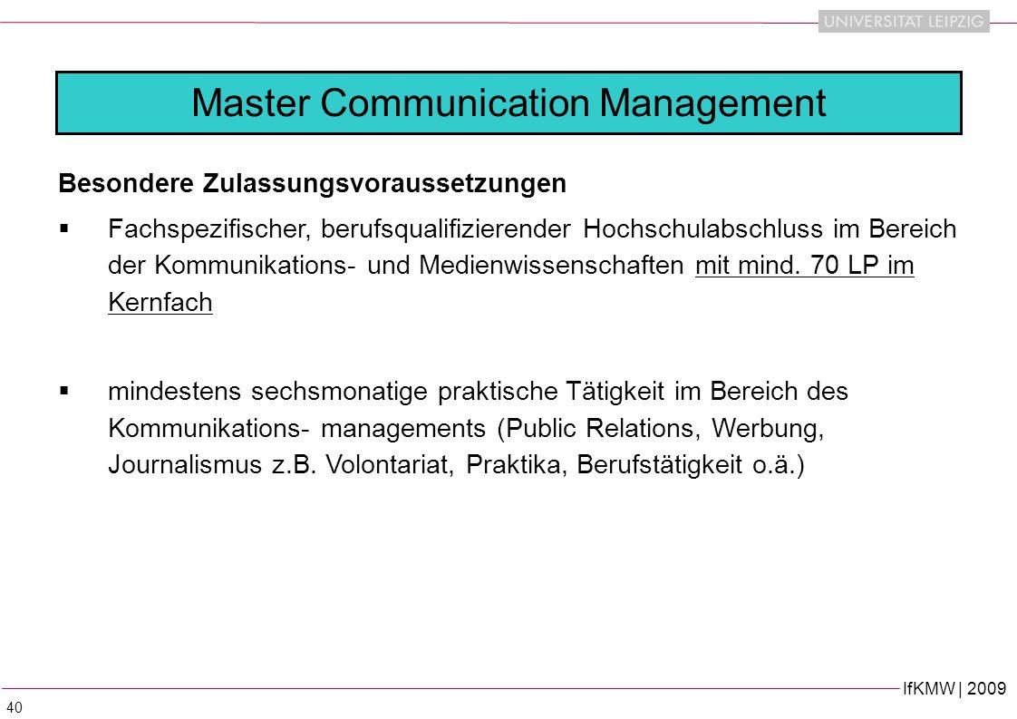 IfKMW | 2009 40 Master Communication Management Besondere Zulassungsvoraussetzungen Fachspezifischer, berufsqualifizierender Hochschulabschluss im Bereich der Kommunikations- und Medienwissenschaften mit mind.